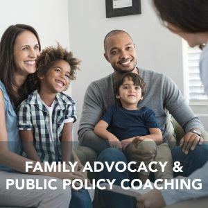 Family Advocacy & Public Policy Coaching